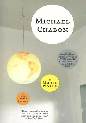 A Model World And Other Stories By Chabon, Michael