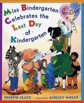 Miss Bindergarten Celebrates the Last Day of Kindergarten By Slate, Joseph/ Wolff, Ashley (ILT)